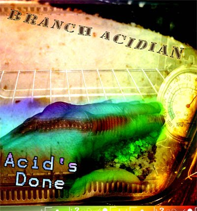 Branch Acidian : Acid's Done