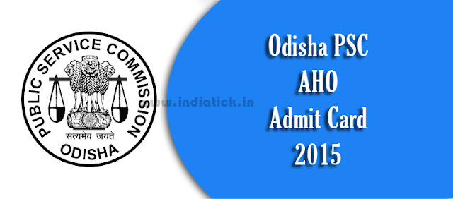 Odisha PSC AHO Interview Admit Card 2015 opsc.gov.in