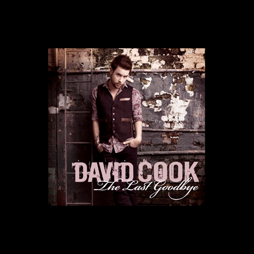 the last goodbye david cook album cover. If you hear this on the radio