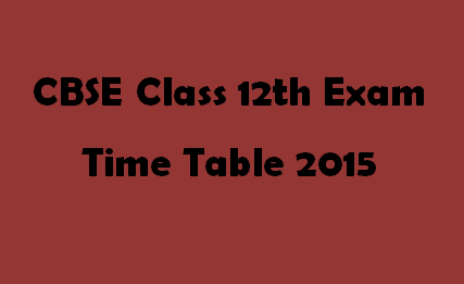 CBSE Board Class 12th Timetable 2015