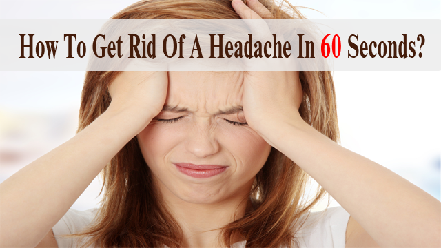 Here's How to Get Rid of a Headache in 60 Seconds