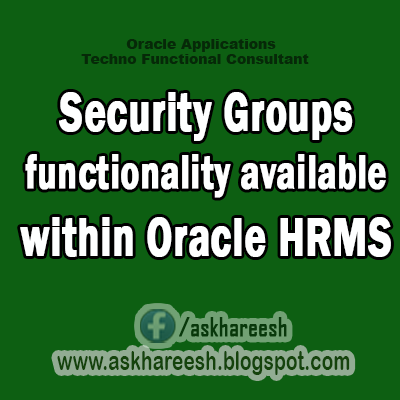 Security Groups functionality available within Oracle HRMS,AskHareesh Blog for OracleApps