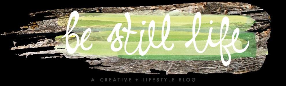 Be Still Life