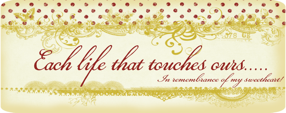 Each life that touches ours ...
