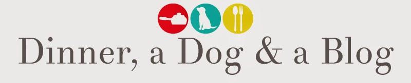 Dinner, a Dog & a Blog