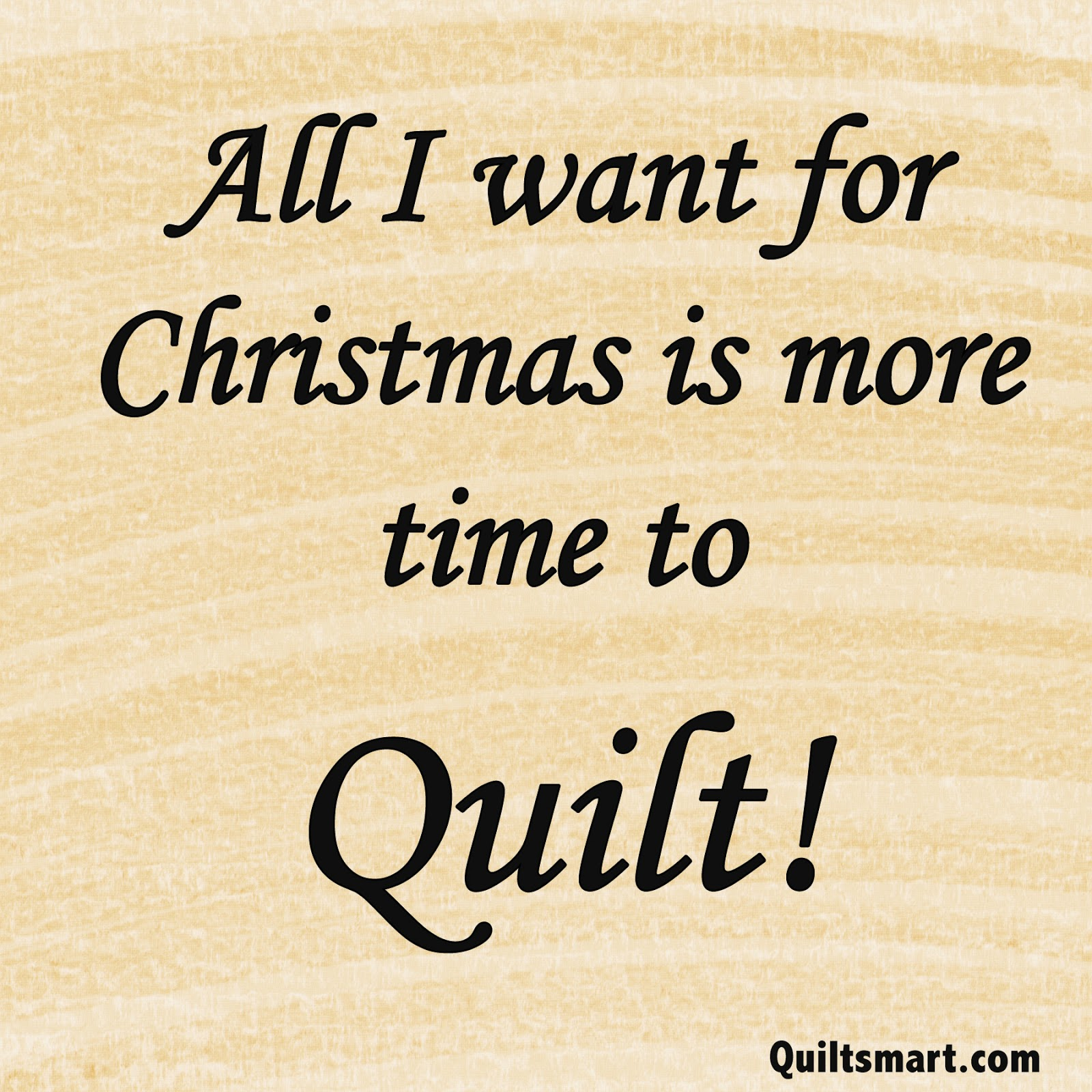 All I want for Christmas is more time to Quilt