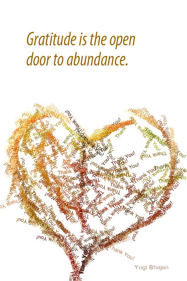 visual quote - image quotation for GRATITUDE - Gratitude is the open door to abundance. - Yogi Bhajan
