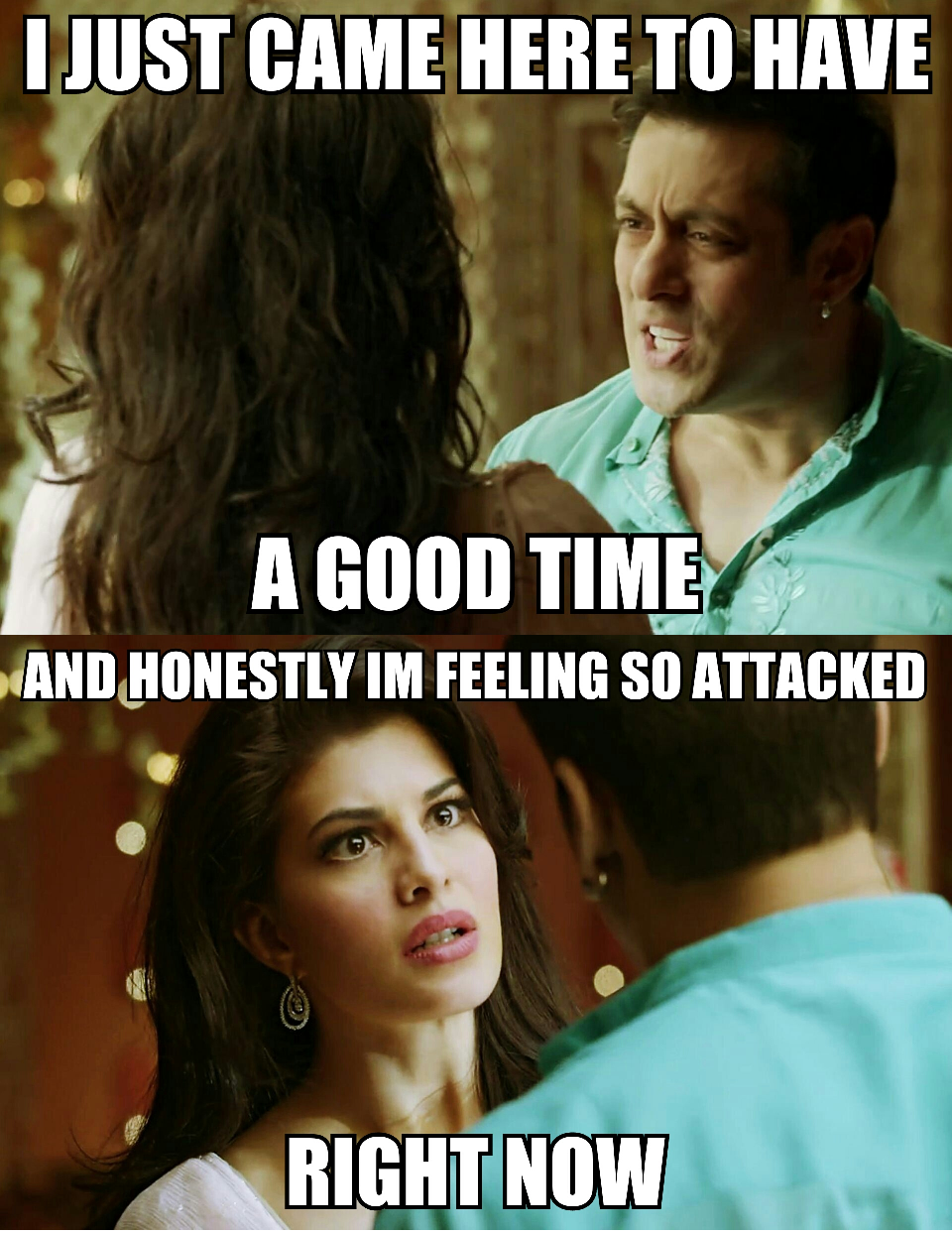 Salman Khan and Jacqueline Fernandez, Kick Argument Fight I just came to have a good time and honestly im feeling so attacked, bollywood meme, funny