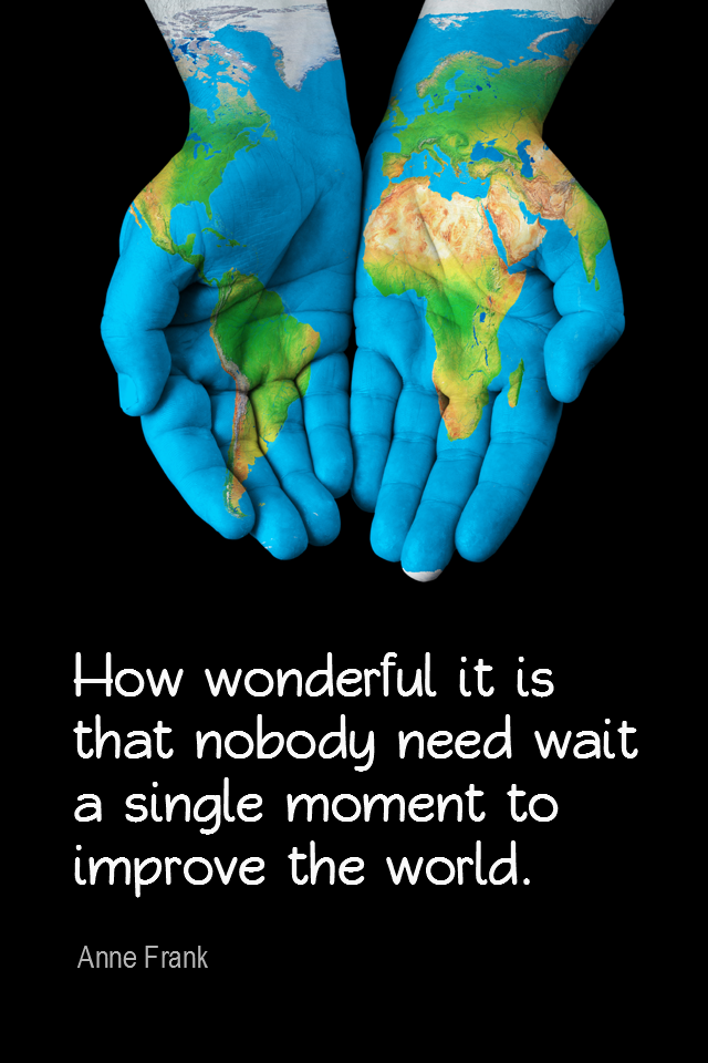 visual quote - image quotation for COMPASSION - How wonderful it is that nobody need wait a single moment to improve the world. - Anne Frank