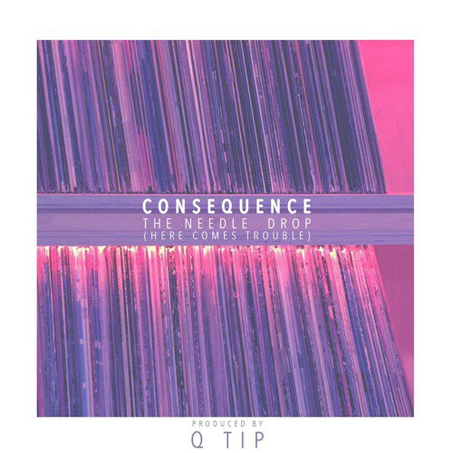 """Consequence - """"The Needle Drop"""" (prod. Q-Tip)"""