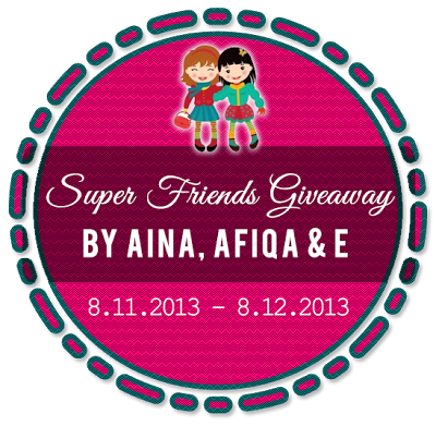 http://sirambotmaggi.blogspot.com/2013/11/super-friends-giveaway-by-aina-afiqa-e.html