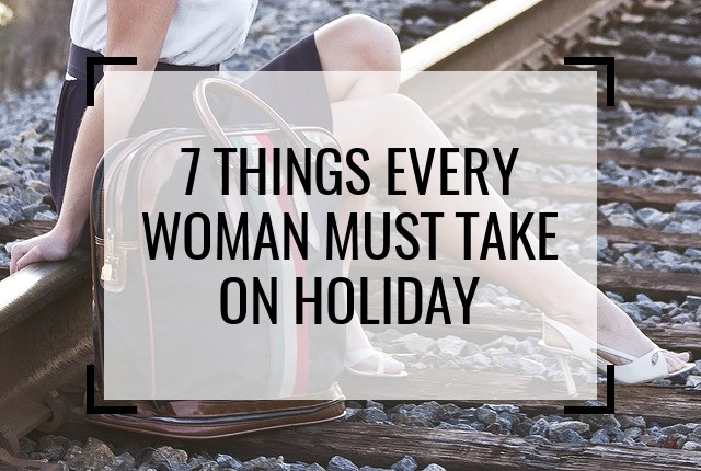 7 Things Every Woman Must Take on Holiday