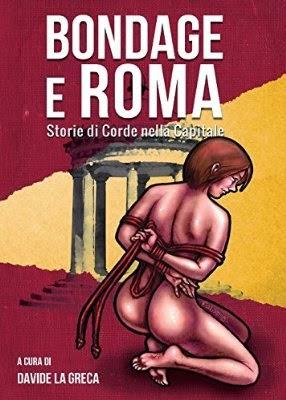 """""""Bondage e Roma. Storie di corde nella capitale"""""""