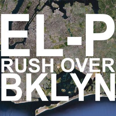 """El-P """"Rush Over BKLN"""" [For Mr. Dibbs]"""