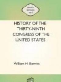 History of the Thirty-Ninth Congress of the United States