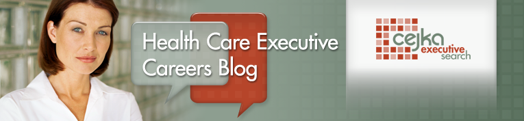 Health Care Executive Careers Blog - Cejka Executive Search