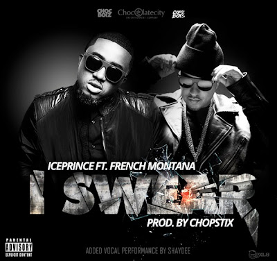 New Music:Ice prince - i swear ft French Montana