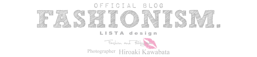 LISTAdesign OFFICIALBLOG 『FASHIONISM.』
