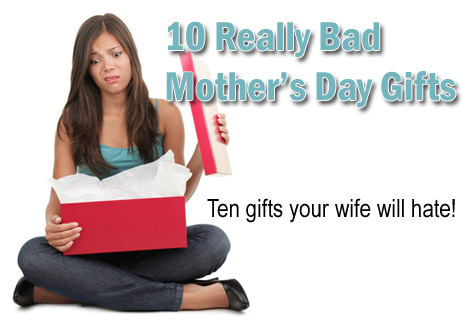 10 bad gifts for mother 39 s day your wife will hate for Top 10 gifts for wife
