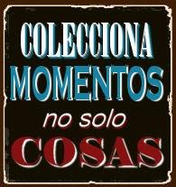 COLECCIONA MOMENTOS NO SOLO COSAS