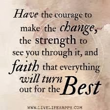 courage, strength, faith, everything will be alright