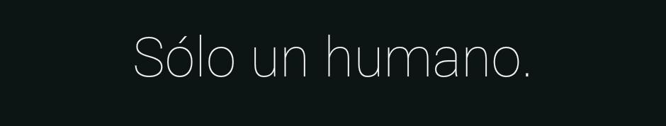 Sólo un humano.