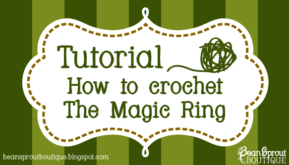 Bean Sprout Boutique Crochet The Magic Ring Tutorial