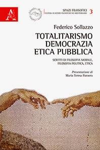 """FEDERICO SOLLAZZO, """"TOTALITARISMO, DEMOCRAZIA, ETICA PUBBLICA"""""""