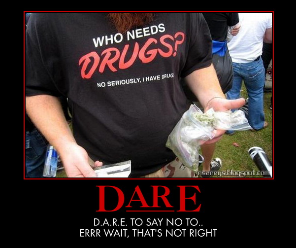 dare drug program nsaney'z posters ii d a r e just say no to drugs wait, what?