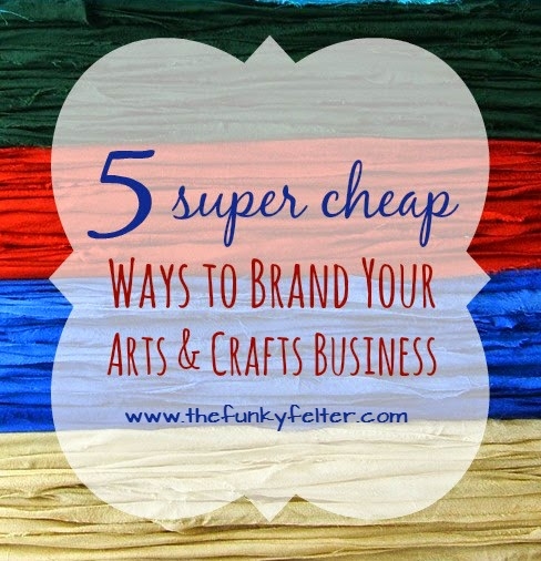 5 super cheap ways to brand your small arts and crafts business