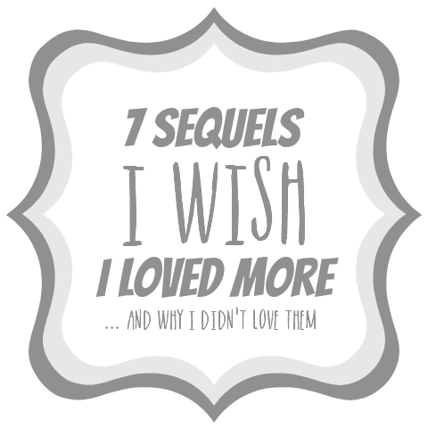 7 Sequels I Wish I Loved More... and Why I Didn't Love Them