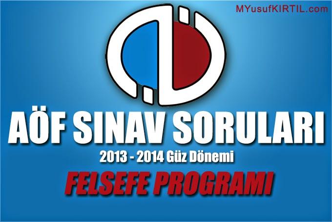 Açıköğretim Fakültesi ( AÖF ) Felsefe Bölümü / Programı 2013 - 2014 Güz Dönemi Ara Sınav ( Vize ) Soruları İndir