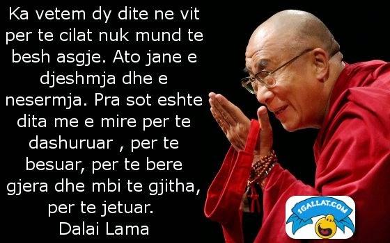 THENIE: Per Dalai Lamen Ka Vetem Dy Dite Ne Vit Te Cilave Nuk Ke C' Ti Besh.