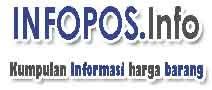 INFOPOS.info™ : Harga barang Elektronik seputar teknologi & Otomotif