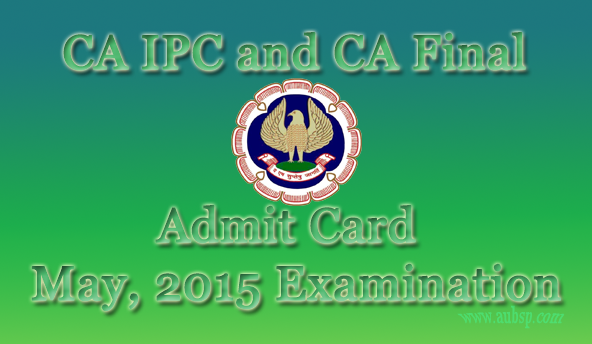 Download CA IPC/ ATE and Final Exam Admit Card for May, 2015