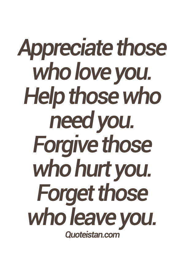 Appreciate Those Who #love You. Help Those Who Need You. #Forgive Those Who Hurt  You. Forget Those Who Leave You.