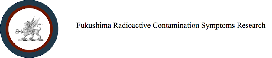 Fukushima Radioactive Contamination Symptoms Report