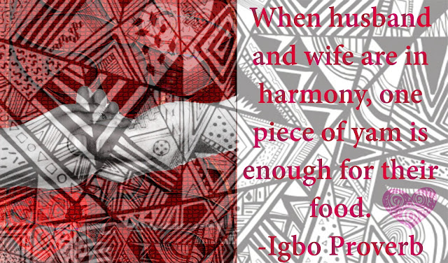 When husband and wife are in harmony, one piece of yam is enough for their food. Nigerian Igbo proverb