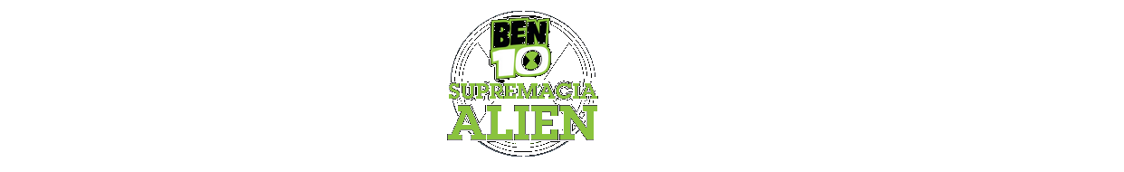 Ben 10 Supremacia-Alien | 1 Ano do Melhor