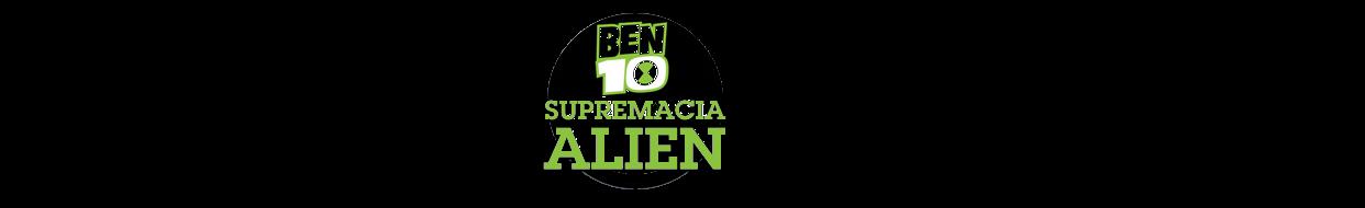 Ben 10 Supremacia-Alien | 1 Ano do Melhor