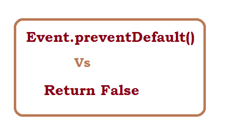 What is difference between event.preventDefault() and  return false in Javascript?