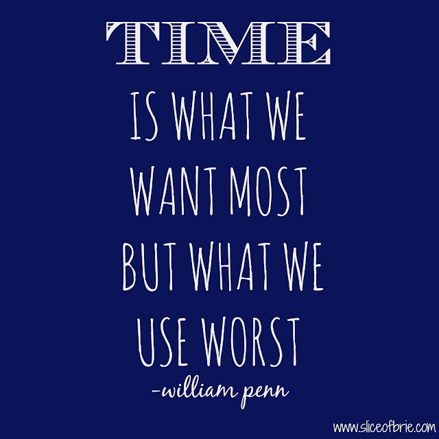Time is what we want most but we use worst, William Penn quote