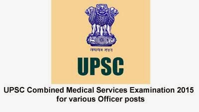 UPSC Combined Medical Services Examination 2015 for various Officer posts
