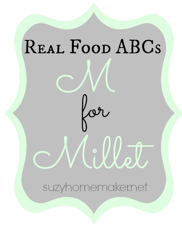 real food abcs - m for millet - suzyhomemaker.net