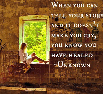 when you can tell your story and it doesn't make you cry, you know you have healed.