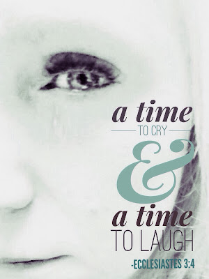 ecclesiastes 3:4, a time to cry, a time to weep, a time to laugh, tear, crying, something stuck in my eye