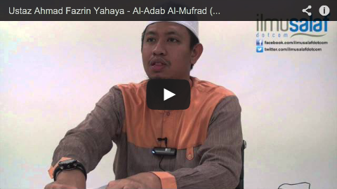 Ustaz Ahmad Fazrin Yahaya – Al-Adab Al-Mufrad ( siri 3 )