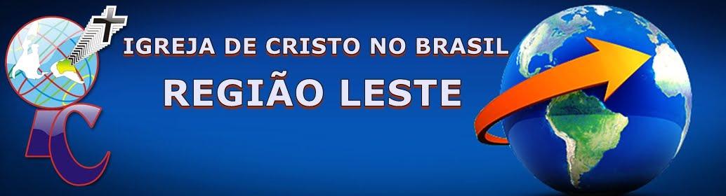 IGREJA DE CRISTO NO BRASIL - REGIÃO LESTE
