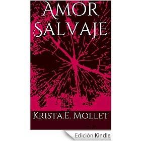 http://www.amazon.es/Amor-Salvaje-Krista-E-Mollet-ebook/dp/B00LFVNXO8/ref=zg_bs_827231031_f_26