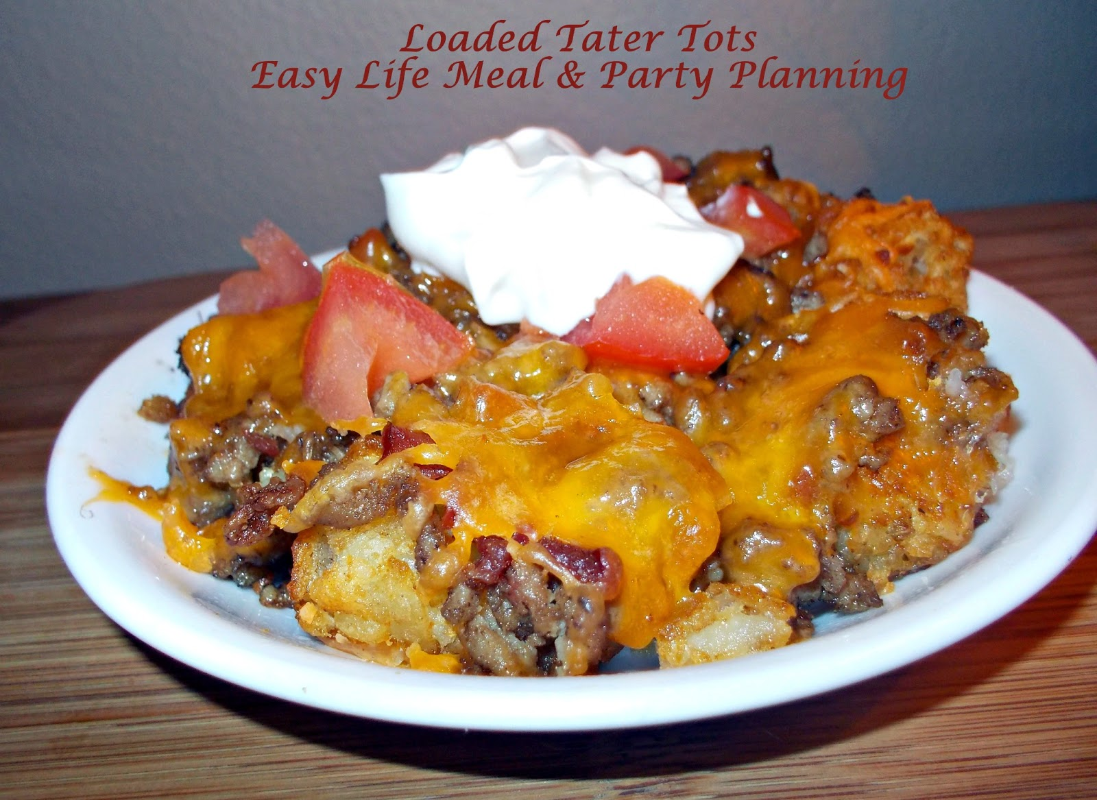 Loaded Tater Tots - Easy Life Meal & Party Planning